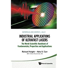 Industrial Applications of Ultrafast Lasers: The World Scientific Handbook of Fundamentals, Properties and Applications (Materials and Energy)