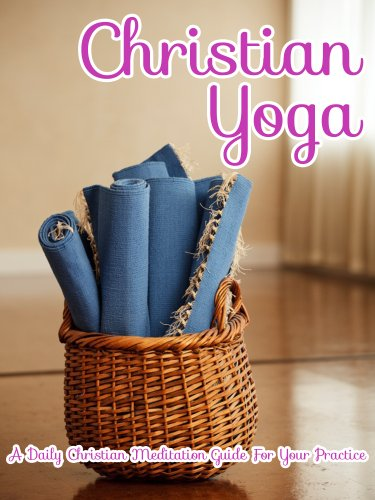 Christian Yoga: A Daily Christian Meditation Guide For Your Practice (Introduction to Meditation Book 2) (English Edition) (Christian Yoga)