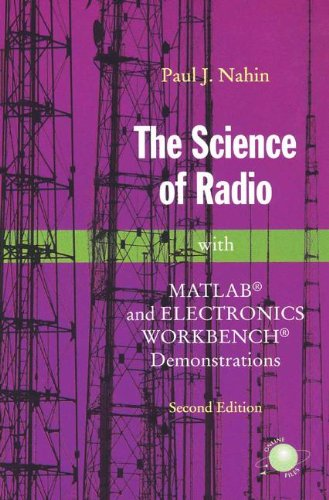 The Science of Radio: With Matlab® And Electronics Workbench® Demonstrations