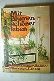 Mit Blumen schöner leben. Alles über Zimmer-, Balkon- und Terrassenpflanzen