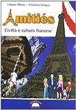 Amitiés. Civiltà e cultura francese. Per la Scuola media. Con espansione online
