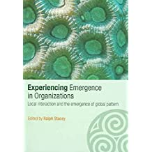 [(Experiencing Emergence in Organizations : Local Interaction and the Emergence of Global Patterns)] [Edited by Ralph D. Stacey] published on (September, 2005)