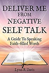 Deliver Me From Negative Self Tallk:A Guide To Speaking Faith-Filled Words (Negative Self Talk Book 1) (English Edition)
