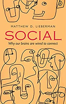 Social: Why our brains are wired to connect by [Lieberman, Matthew D.]