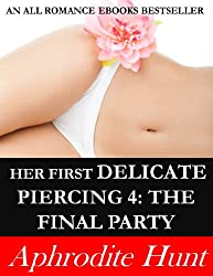 Her First Delicate Piercing 4: The Final Party (English Edition)