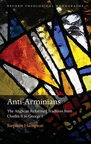 ANTI-ARMINIANS OTM C: The Anglican Reformed Tradition from Charles II to George I (Oxford Theological Monographs) by Hampton (29-May-2008) Hardcover