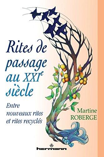 Rites de passage au XXIe siècle: Entre nouveaux rites et rites recyclés par Martine Roberge