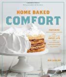 Home Baked Comfort (Williams-Sonoma): Featuring Mouthwatering Recipes and Tales of the Sweet Life with Favorites from Bakers Across the Country by Kim Laidlaw (2012-02-07)