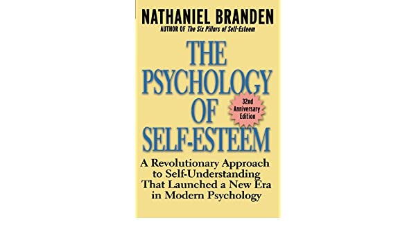 Psychology Self Esteem A Revolutionary Approach to Self
