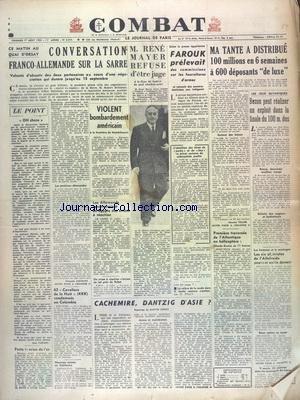 COMBAT [No 2513] du 01/08/1952 - CONVERSATION FRANCO-ALLEMANDE SUR LA SARRE - RENE MAYER REFUSE D'ETRE JUGE A LA COUR DE JUSTICE DU POOL CHARBON-ACIER - VOLENT BOMBARDEMENT AMERICAIN A LA FRONTIERE DE MANDCHOURIE - EGYPTE - FAROUK PRELEVAIT DES COMMISSIONS SUR LES FOURNITURES D'ARMES - LES JEUX OLYMPIQUES ET BEZON - LES ALLEMANDS CONSTRUIRAIENT EN EGYPTE DES AVIONS A REACTION - CACHEMIRE - DANTZIG D'ASIE PAR CHOISY - 1ERE TRAVERSEE DE L'ATLANTIQUE EN HELICOPTERE - 62 CAVALIERS DE LA NUIT - KKK par Collectif