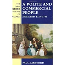 Polite and Commercial People: England 1727-1783 (New Oxford History of England (Hardcover)) by Fellow and Tutor in Modern History Paul Langford (1989-01-01)