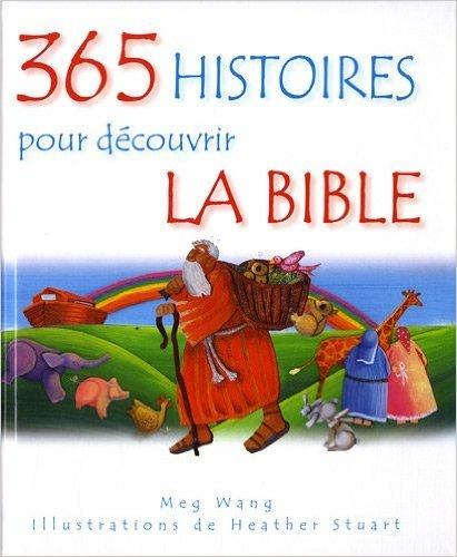 365 histoires pour decouvrir la Bible de Meg Wang,Heather Stuart ( 15 fvrier 2010 )