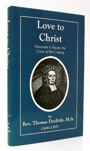 Love to Christ: Necessary to Escape the Curse at His Coming (Puritan Writings) by Thomas Doolittle (2003-06-02)