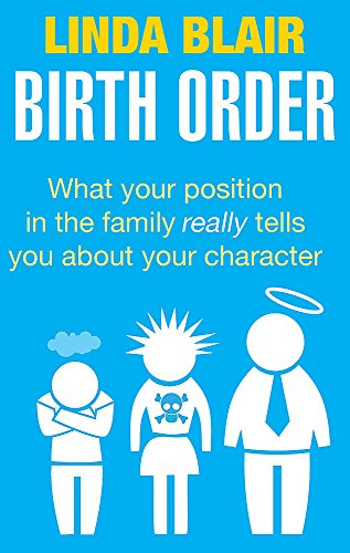 Birth Order: What your position in the family really tells you about your character por Linda Blair