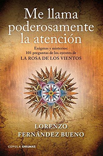 Me llama poderosamente la atención: Enigmas y misterios. 101 preguntas de los oyentes de «La rosa de los vientos» (Enigmas Y Conspiraciones) por Lorenzo Fernández Bueno
