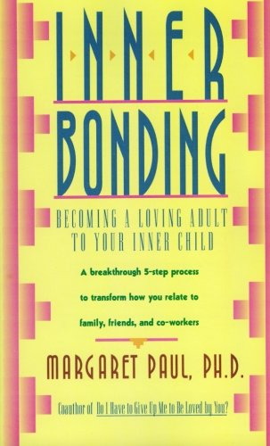 Inner Bonding: Becoming a Loving Parent to Your Inner Child por Margaret Paul