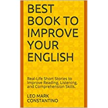Best Book to Improve Your English: Real-Life Short Stories to Improve Reading, Listening, and Comprehension Skills. (English Edition)