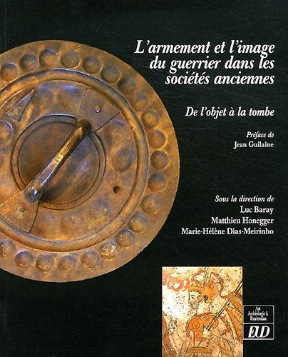 L'armement et l'image du guerrier dans les sociétés anciennes : de l'objet à la tombe