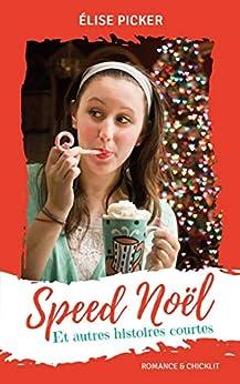 Speed Noël: Et autres histoires courtes par [Picker, Elise]