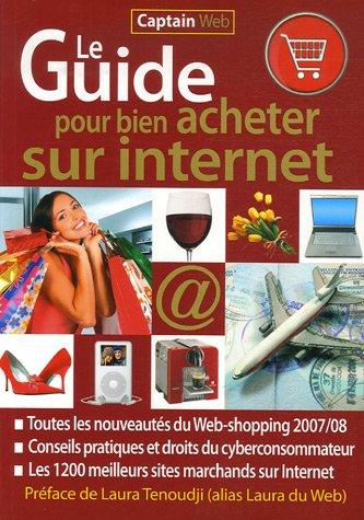 Le Guide pour bien acheter sur Internet : Toutes les nouveautés du Web-shopping 2007/08, Les 1200 meilleurs sites marchands sur Internet par Laura Tenoudji