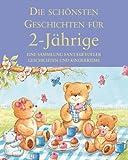 Die schönsten Geschichten für 2-Jährige: Eine Sammlung fantasievoller Geschichten und Kinderspiele