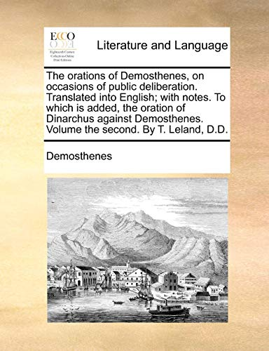 The Orations of Demosthenes, on Occasions of Public Deliberation. Translated Into English; With Notes. to Which Is Added, the Oration of Dinarchus Aga -