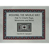 Weaving The Navajo Way, How To Create Rugs, Miniatures and More!