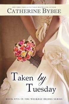 Taken by Tuesday (Weekday Brides Series, Book 5) par [Bybee, Catherine]