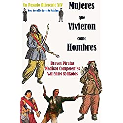 Mujeres que vivieron como hombres: Bravos piratas, médicos competentes, soldados valientes (Un Pasado Diferente nº 14)