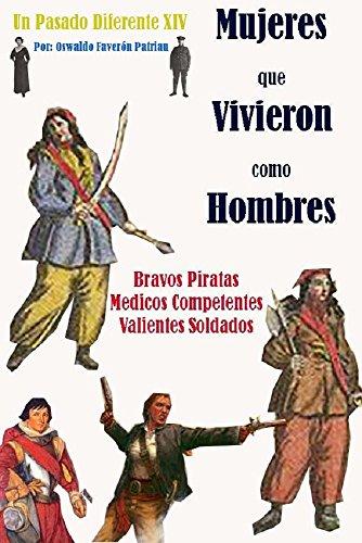 Mujeres que vivieron como hombres: Bravos piratas, médicos competentes, soldados valientes (Un Pasado Diferente nº 14) (Spanish Edition)