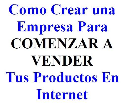 Como Crear Una Empresa Para Empezar A Vender Tus Productos En Internet por Gino Dante Giurfa Seijas