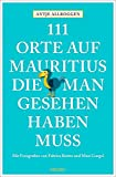 111 Orte auf Mauritius, die man gesehen haben muss: Reiseführer - Antje Allroggen