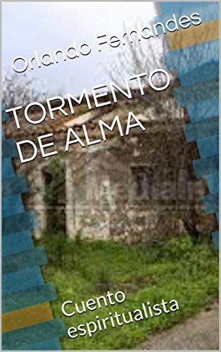 TORMENTO DE ALMA: Cuento espiritualista por Orlando Fernandes