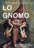 eBook Gratis da Scaricare LO GNOMO A CHE SERVE LA PACE NEL MONDO SE POI LA GUERRA CE L ABBIAMO IN TESTA (PDF,EPUB,MOBI) Online Italiano
