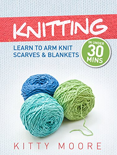 Knitting (4th Edition): Learn To Arm Knit Scarves & Blankets In Under 30 Minutes! (English (Armee Kostüme Hat)