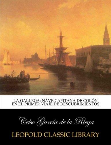 La Gallega: nave capitana de Colón en el primer viaje de descubrimientos por Celso García de la Riega