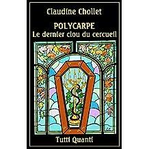 Polycarpe - Tome 8: Le Dernier Clou du cercueil