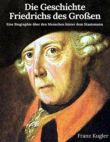 Die Geschichte Friedrichs des Großen: Friedrich der Große im Porträt (German Edition)