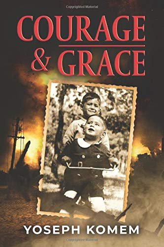 Courage and Grace (A Jewish Family's Holocaust True Survival Story During WW2  (World War II Memoir), Band 1)