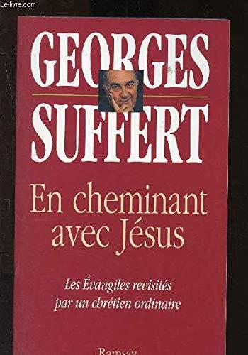 EN CHEMINANT AVEC JESUS. Les évangiles revisités par un chrétien ordinaire par Georges Suffert