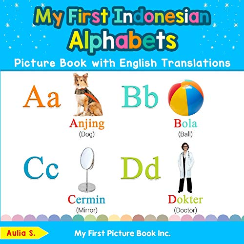 My First Indonesian Alphabets Picture Book with English Translations: Bilingual Early Learning & Easy Teaching Indonesian Books for Kids (Teach & Learn Basic Indonesian words for Children)