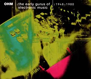 OHM - The Early Gurus of Electronic Music
