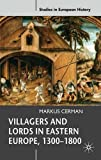Villagers and Lords in Eastern Europe, 1300-1800 (Studies in European History (Paperback))