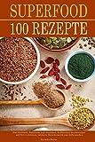 Superfood 100 Rezepte Diät Kochbuch, Superfoods zum Abnehmen, Stoffwechsel beschleunigen und Fett verbrennen, inklusive Naturkosmetik zum Selbermachen