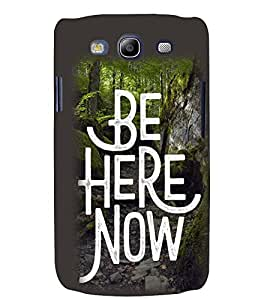 printtech Be Here text Back Case Cover for Samsung Galaxy S3 Neo::Samsung Galaxy S3 Neo i9300i