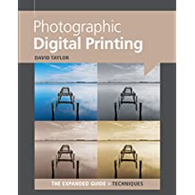 Photographic Digital Printing (Expanded Guide: The Techniques)