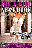 The T-Girl Next Door ( Transgender Sex Story): Transgender Erotica (English Edition)
