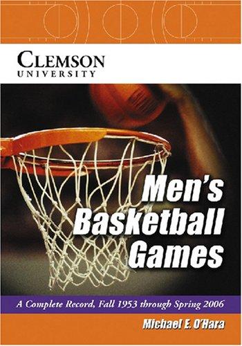 Clemson University Men's Basketball Games: A Complete Record, Fall 1953 Through Spring 2006 por Michael E. O'Hara