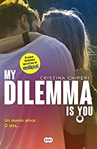 1: My Dilemma Is You. Un Nuevo Amor. O DOS... / My Dilemma Is You: A New Love... or Two par Cristina Chiperi