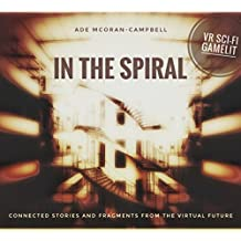 In The Spiral: Connected Stories and Fragments from the Virtual Future